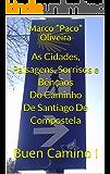 As Cidades, Paisagens, Sorrisos e Bênçãos Do Caminho De Santiago De Compostela: Buen Camino !