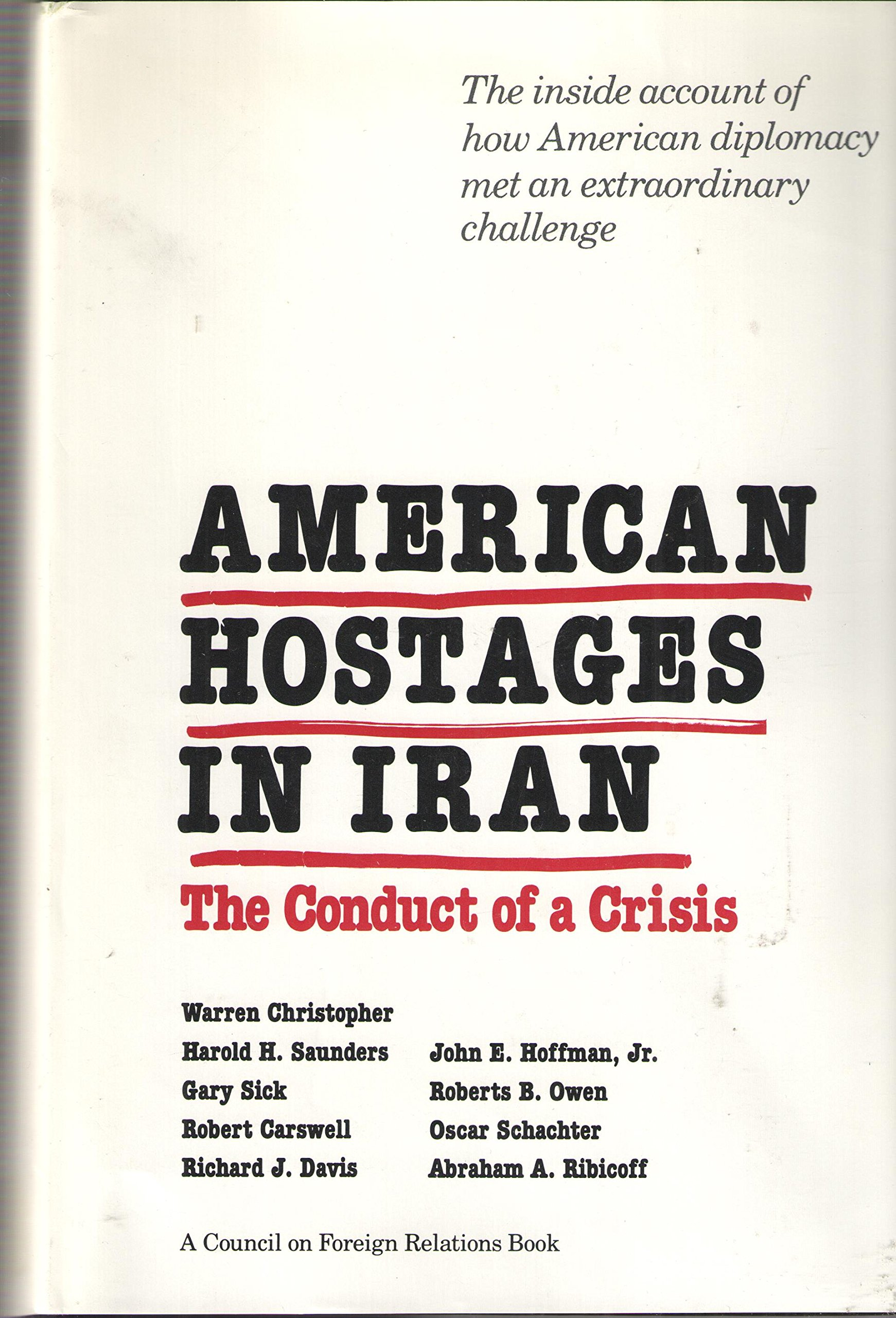 American Hostages In Iran: The Conduct Of A Crisis (a Council On Foreign  Relations Book): Warren Christopher, Paul H Kreisberg: 9780300032338:  Amazon:
