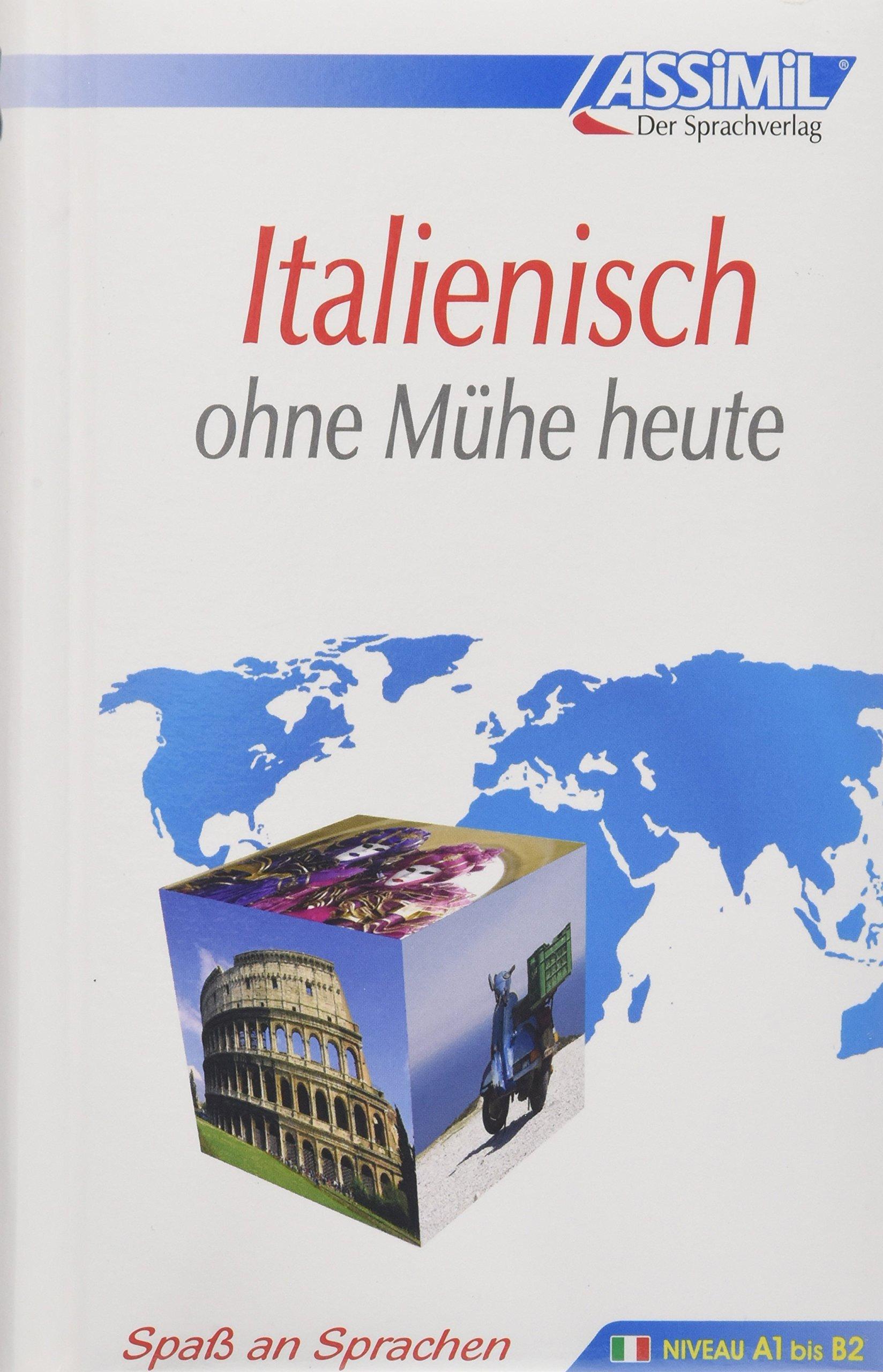 ASSiMiL Selbstlernkurs für Deutsche: Assimil. Italienisch ohne Mühe heute. Lehrbuch mit 450 Seiten, 105 Lektionen, 240 Übungen + Lösungen