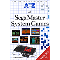 The A-Z of Sega Master System Games: Volume 1 (The A-Z of Retro Gaming Book 16) (English Edition)