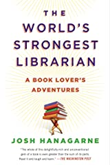 The World's Strongest Librarian: A Book Lover's Adventures Kindle Edition