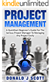Project Management: A Quick Start Beginners Guide For The Serious Project Manager To Managing Any Project Easily! (English Edition)