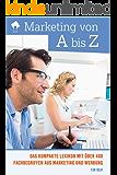 Marketing von A bis Z: Das kompakte Lexikon mit über 400 Fachbegriffen aus Marketing und Werbung