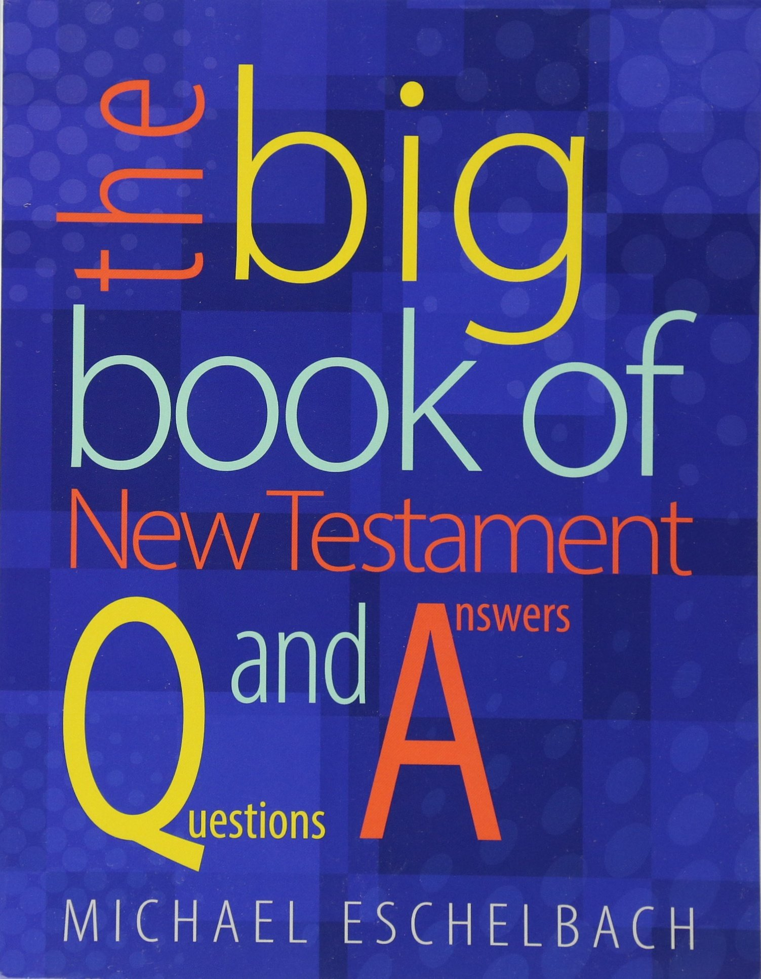 The Big Book of New Testament Questions and Answers: Michael Eschelbach:  9780758649195: Amazon.com: Books