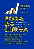 Fora da curva: Os segredos dos grandes investidores do Brasil - e o que você pode aprender com eles