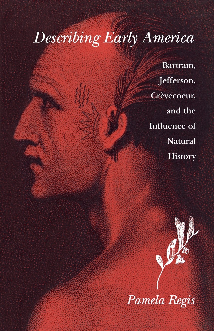 Describing Early America: Bartram, Jefferson, Crevecoeur, and the Influence of Natural History