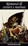 Romanzi di corsari e marinai: Il tesoro del presidente del Paraguay, Il continente misterioso, I corsari delle Bermude, La crociera della Tuonante, Straordinarie ... di Testa di Pietra (Tutto Salgari Vol. 13)