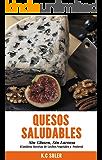 Quesos Saludables, Sin Gluten Sin Lactosa: Recetas Fáciles y deliciosas
