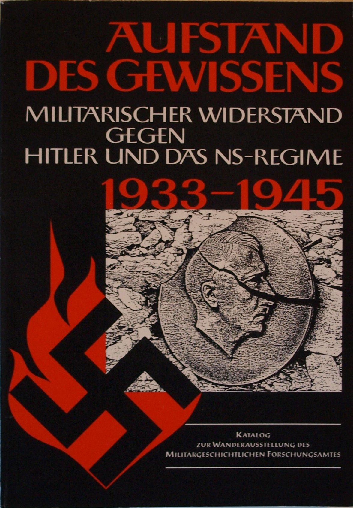Aufstand des Gewissens: Der militärische Widerstand gegen Hitler und das NS-Regime 1933-1945. Katalog zur gleichnamigen Ausstellung