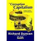The Corruption of Capitalism: A strategy to rebalance the global economy and restore sustainable growth 1St edition by Richar