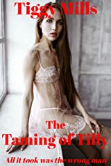 The Taming of Tilly: All it took was the wrong man Kindle Edition