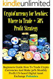 Cryptocurrency for Newbies: Where to Trade + 50% Profit Strategy: Beginners Guide How to Trade Crypto Currencies and Make 50% Monthly Profit.US-based Digital ... (Digital Currencies) (English Edition)
