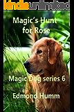 Magic's hunt for Rose: Magic Dog Series 6 (Dog Mysteries)