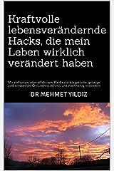 Kraftvolle lebensverändernde Hacks, die mein Leben wirklich verändert haben: Mit einfachen, aber effektiven Hacks die körperliche, geistige und emotionale ... und nachhaltig verändern (German Edition) Kindle Edition