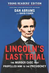 Lincoln's Last Trial Young Readers' Edition: The Murder Case That Propelled Him to the Presidency Kindle Edition
