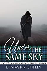 Under the Same Sky (Kaitlyn and the Highlander Book 7) Kindle Edition