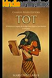 Tot: A História e o Legado do Antigo Deus Egípcio Que Mantém o Universo