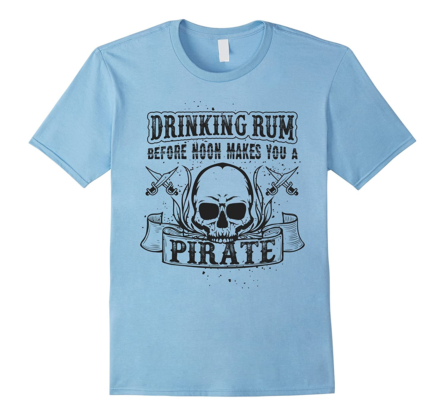 Drinking Rum Before Noon Makes You A Pirate T-Shirt-TH