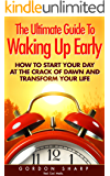 The Ultimate Guide To Waking Up Early - How to Start Your Day at the Crack of Dawn and Transform Your Life (English Edition)