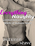 Everything Naughty: Limited Edition: The Complete Works of Autumn Seave