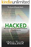 HACKED: The Novel (The Secret of Secrets Book 1)