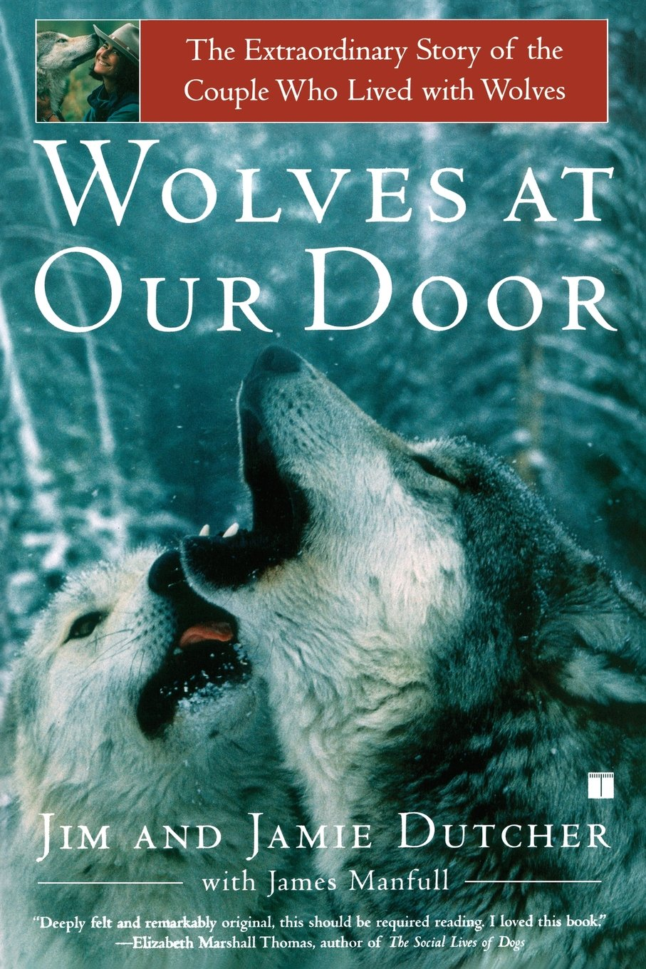 Wolves at Our Door: The Extraordinary Story of the Couple Who Lived with Wolves Paperback – February 11, 2003 Jim Dutcher Jamie Dutcher James Manfull Touchstone