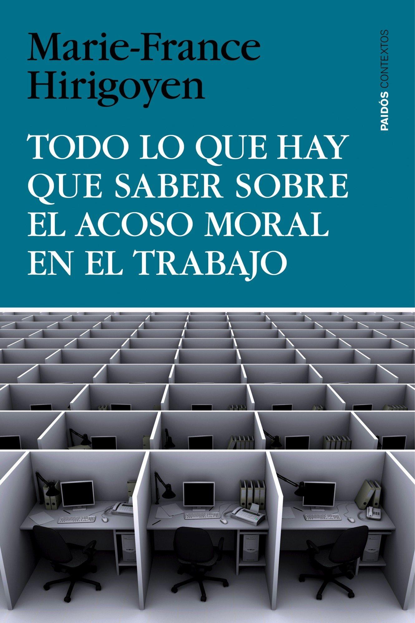 Todo Lo Que Hay Que Saber Sobre El Acoso Moral En El Trabajo Contextos Spanish Edition Hirigoyen Marie France Asensio Fernández Montserrat 9788449330155 Books