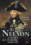 Almirante Nelson: o homem que derrotou Napoleão
