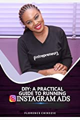 DIY: A Practical Guide To Running Instagram Ads Kindle Edition