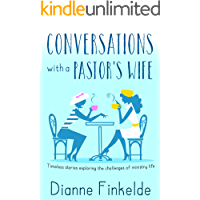 Conversations With A Pastor's Wife: Timeless stories exploring the challenges of ministry life