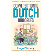 Conversational Dutch Dialogues: Over 100 Dutch Conversations and Short Stories (Conversational Dutch Dual Language Books…