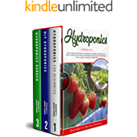 HYDROPONICS: 3 BOOKS IN 1: How To Build Your Own DIY Hydroponics Garden System Quickly With A Step-By-Step Guide For…