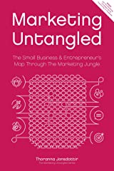 Marketing Untangled: The Small Business & Entrepreneur's Map Through The Marketing Jungle (Marketing Untangled Series Book 1) Kindle Edition