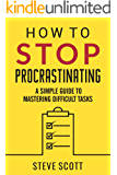 How to Stop Procrastinating: A Simple Guide to Mastering Difficult Tasks and Breaking the Procrastination Habit (English Edition)