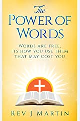 The Power Of Words: Words are free, its how you use them that may cost you Kindle Edition