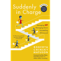 Suddenly in Charge: Managing Up, Managing Down, Succeeding All Around (English Edition)