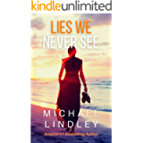 LIES WE NEVER SEE (The 'Hanna and Alex' Low Country Suspense Thriller Series. Book 1)