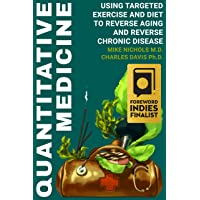 Quantitative Medicine: Using Targeted Exercise and Diet to Reverse Aging and Chronic...