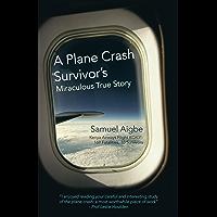 A Plane Crash Survivor'S Miraculous True Story: Kenya Airways Flight Kq431: 169 Fatalities, 10 Survivors