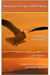 Getting Unstuck: Inspiration to Move Forward Again! (Standing in the Light Master Series Book 3) Kindle Edition