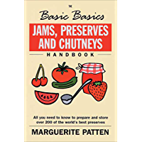 The Basic Basics Jams, Preserves and Chutneys Handbook: All You Need to Know to Prepare and Storeover 200 of the World's…