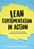 Lean Experimentation in Action: A Concise guide to validating product ideas and avoiding failure (English Edition)