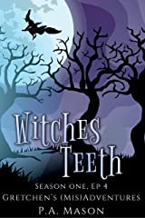 Witches Teeth: Fairies, portals, and an attempted extraction (Gretchen's (Mis)Adventures Season One Book 4) Kindle Edition