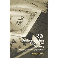 Understanding Japanese Savings: Does Population Aging Matter? (Routledge Studies in the Growth Economies of Asia Book 55) (English Edition)