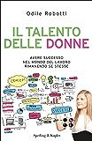 Il talento delle donne: Avere successo nel mondo del lavoro rimanendo se stesse