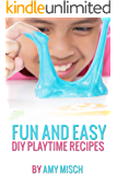 Fun and Easy DIY Playtime Recipes: Slime, Playdough, Bath Bombs, Paint, Bubbles, Floam, Kinetic Sand, Silly Putty (English Edition)