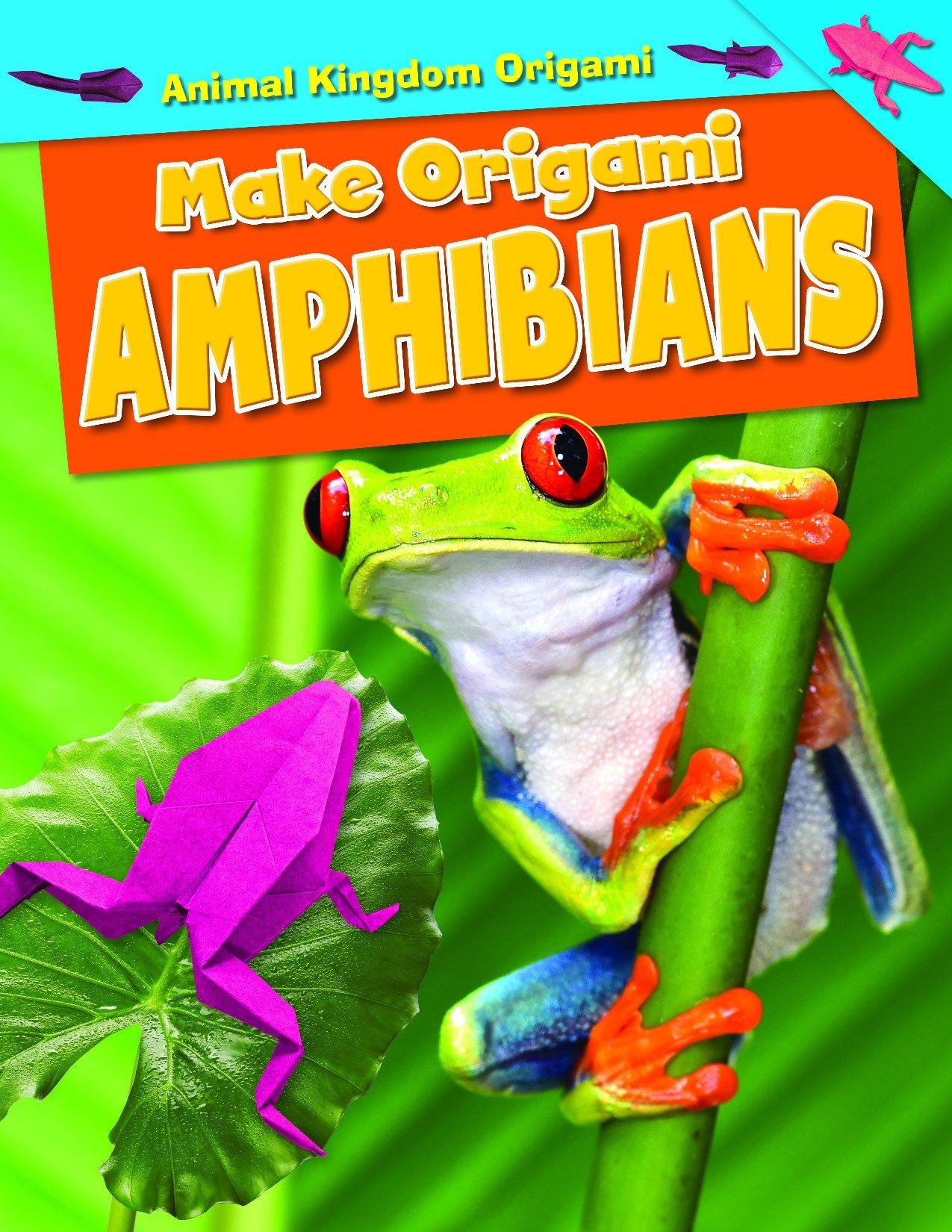 Make Origami Amphibians (Animal Kingdom Origami) PDF