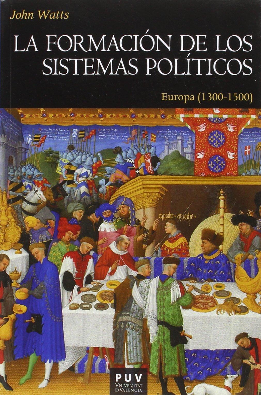 La formación de los sistemas políticos: Europa 1300-1500 Història: Amazon.es: John Watts, Vicent Baydal Sala: Libros