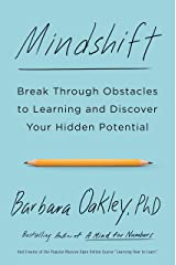 Mindshift: Break Through Obstacles to Learning and Discover Your Hidden Potential Kindle Edition