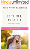 """""""Es tu idea, no la mía"""": Manual práctico de Asertividad (Vivir Feliz nº 4) (Spanish Edition)"""